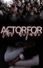 Actor For The Hijabi *On Hold* by YouWillLoveThisLove
