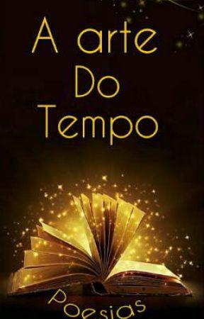 A arte do tempo - Poesias  by Samiragabriel9