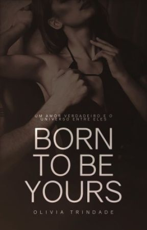 Born to be Yours by LivvyTrindade