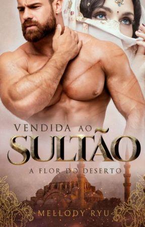 Vendida ao Sultão - Flor do deserto by MellodyRyu