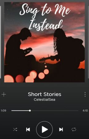 Sing To Me Instead | Short Stories by celestialsea