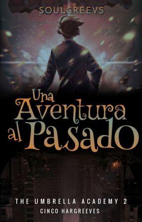 Una Aventura Al Pasado² [PRÓXIMAMENTE] by SoulGreevs
