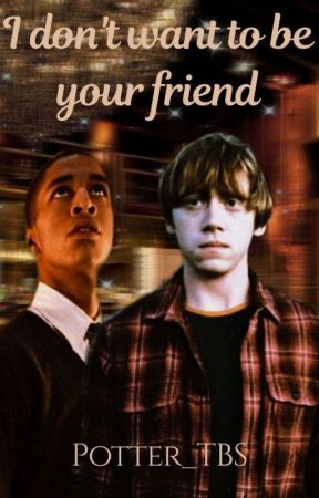 I don't want to be your friend by Potter_TBS