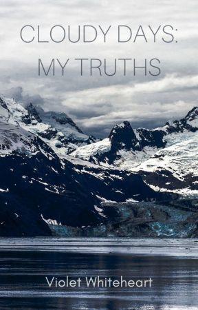 Cloudy Days: My Truths by calmwolf