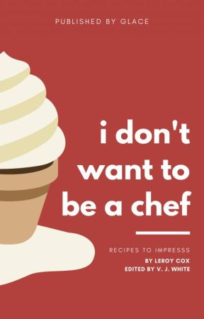 i don't want to be a chef by theCuppedCake