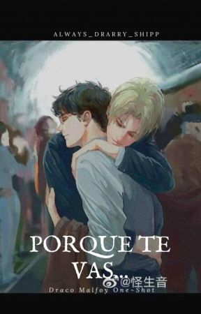 Porque Te Vas...   Draco Malfoy   One~Shot by always_drarry_shipp