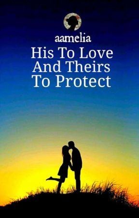 His To Love And Theirs To Protect by aamelia