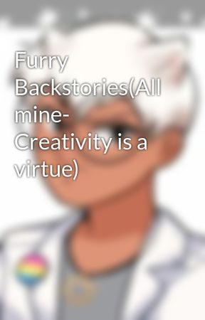 Furry Backstories(All mine- Creativity is a virtue) by Falling_Cloud_Strike