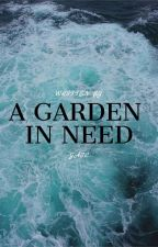 A Garden in Need by GreatlyAliveILive