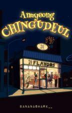 Annyeong Chingudeul by bananashark__