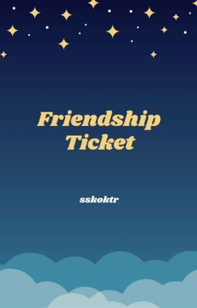 FRIENDSHIP TICKET (HIATUS) by sskoktr