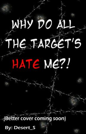 Why Do All The Target's Hate Me?! by Desert_S
