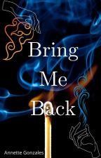Bring me back by gonzalesannette