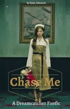 Chase Me [DREAMCATCHER] by Kpop_InSomnia
