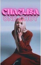 CHAELISA One-shots by chaelisabestgirlssss