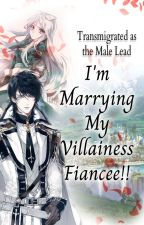 Transmigrated as the Male Lead:  I'm Marrying My Villainess Fiancée! by Ricecake1993