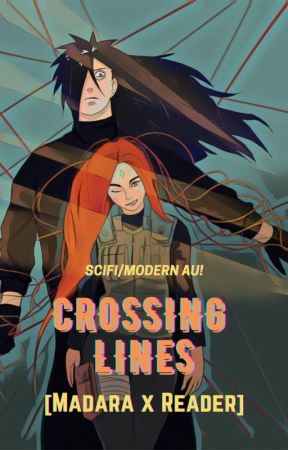 Crossing Lines [Madara x Reader x various][MODERN/Sci-Fi AU!] by Persephones_Darkness