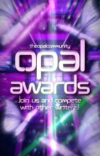 Opal Awards [ACCEPTING PARTICIPANTS & JUDGES] by TheOpalCommunity