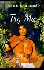 Try Me by BhadBella
