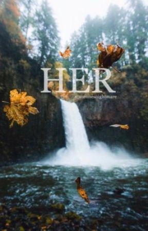 Her (Being Rewritten) by someonesnightmare
