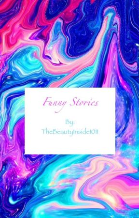 Funny Stories by TheBeautyInside1011