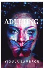 Adulting  by authenticallyyioula
