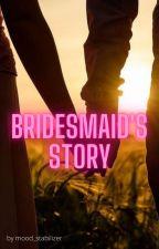 Bridesmaid's story autorstwa Mood_stabilizer