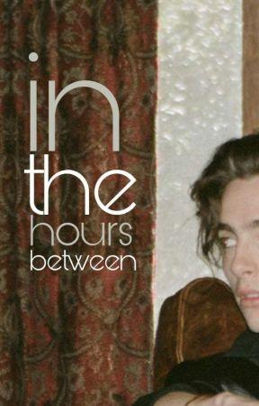 IN THE HOURS BETWEEN ➺ TC by pistachiotim
