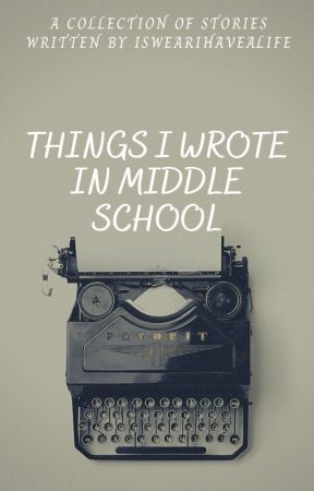 Random Stories I Wrote In Middle School by ISwearIHaveALife