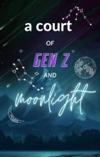 a Court of Gen Z and Moonlight by i_just_ate_pizza