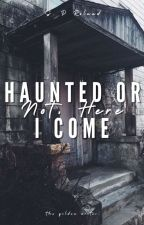 Haunted or Not, Here I Come by Spar_tan