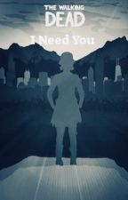 I Need You, a Clementine x Male Reader Story *rewrite* by herbalmite97