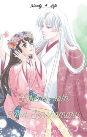 Forever with Lord Sesshomaru by Nerdy_4_Life