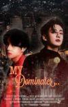 My Dominanter||Tk cover