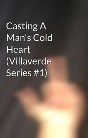 Casting A Man's Cold Heart (Villaverde Series #1) by observnt