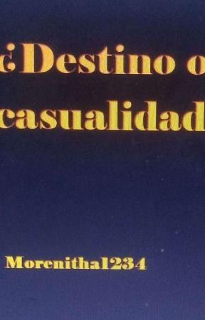 ¿Destino o casualidad? by morenitha1234