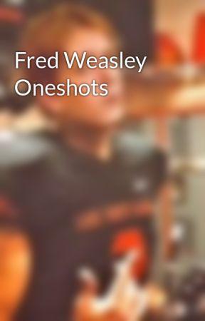 Fred Weasley Oneshots by freddie-weaselbee
