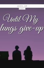 Until My Lungs Give-up [Series 2] by Jackie_13p