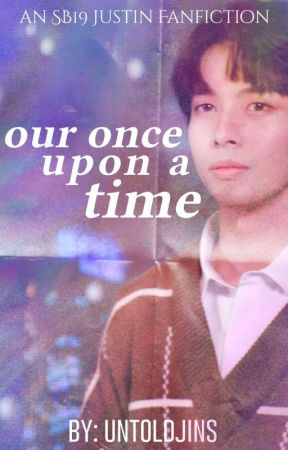 Our Once Upon A Time || SB19 Justin  by untoldjins
