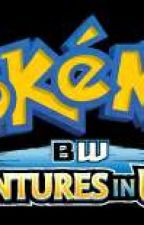 Pokémon Black and White! Adventures In Unova by Leonidas781918