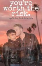 You're Worth The Risk by BringBackScomiche