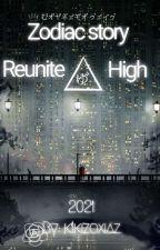 Reunite High - Zodiac Story by chevyUwUkiki