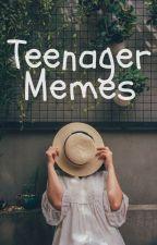 Teenager Memes by DarkQueen687