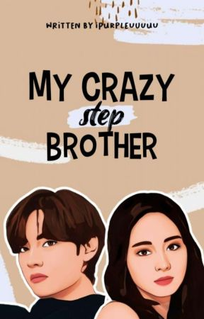 My Crazy (Step) Brother [Hiatus] by ipurpleuuuuu