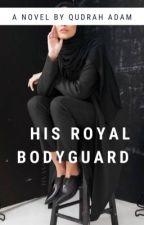 His Royal Bodyguard by QudrahAdam