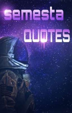 SEMESTA QUOTES  by frxwriters