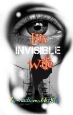His Invisible Wife (Completed) by nadiamalik786