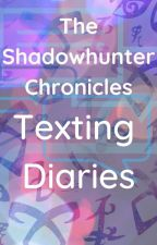 The Shadowhunter Chronicles - Texting Diaries (SLOW UPDATES) by PositivelyNephilim