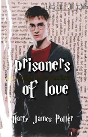 Prisioners of Love    Harry James Potter  by love_in_all_colors