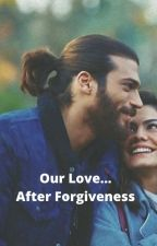 Can Yaman International Presents: Our Love... After Forgiveness by CYInternational